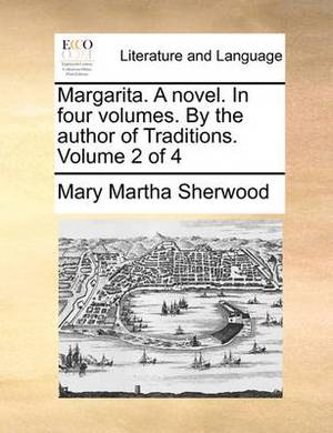 Margarita. a Novel. in Four Volumes. by the Author of Traditions. Volume 2 of 4