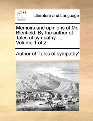 Memoirs and Opinions of Mr. Blenfield. by the Author of Tales of Sympathy. ... Volume 1 of 2