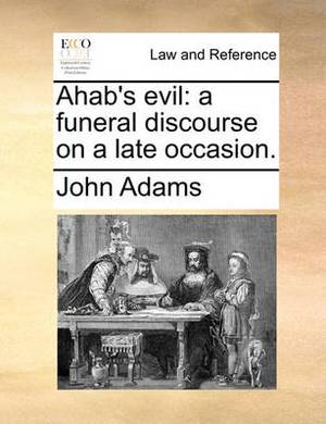 Ahab's Evil: A Funeral Discourse on a Late Occasion.