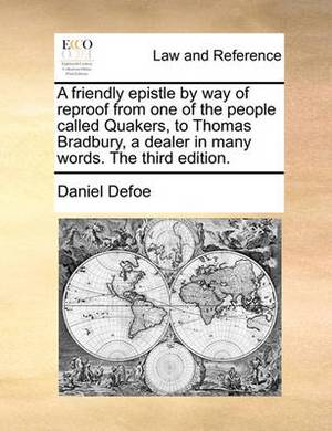 A Friendly Epistle by Way of Reproof from One of the People Called Quakers, to Thomas Bradbury, a Dealer in Many Words. the Third Edition
