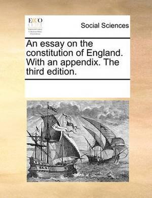 An Essay on the Constitution of England. with an Appendix. the Third Edition.