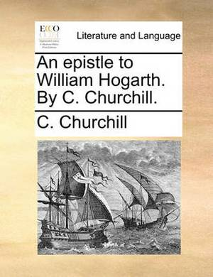 An Epistle to William Hogarth. by C. Churchill.