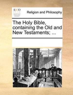The Holy Bible, Containing the Old and New Testaments; ...