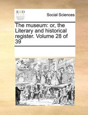 The Museum: Or, the Literary and Historical Register. Volume 28 of 39