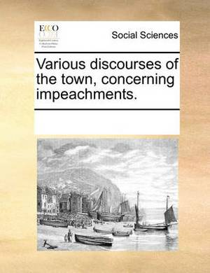 Various Discourses of the Town, Concerning Impeachments.