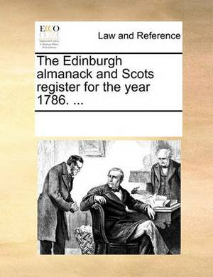 The Edinburgh Almanack and Scots Register for the Year 1786. ...