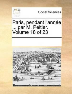 Paris, Pendant L'Annee ... Par M. Peltier. Volume 18 of 23