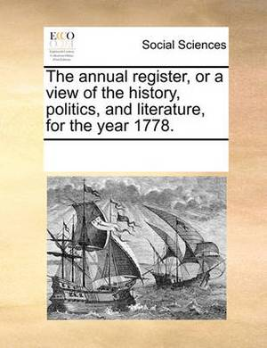 The Annual Register, or a View of the History, Politics, and Literature, for the Year 1778.
