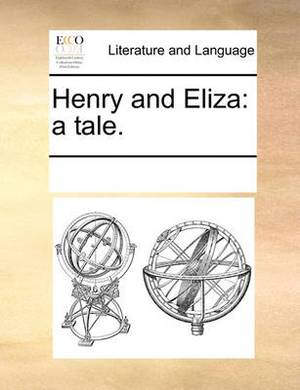 Henry and Eliza: A Tale.