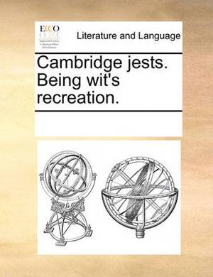 Cambridge Jests. Being Wit's Recreation.