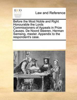 Before the Most Noble and Right Honourable the Lords Commissioners of Appeals in Prize Causes. de Noord Steeren, Herman Samsing, Master. Appendix to the Respondent's Case.