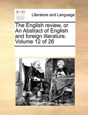 The English Review, or an Abstract of English and Foreign Literature. Volume 12 of 26