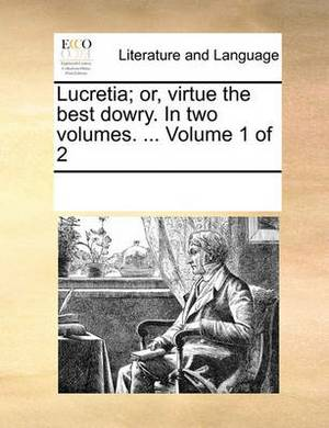 Lucretia; Or, Virtue the Best Dowry. in Two Volumes. ... Volume 1 of 2