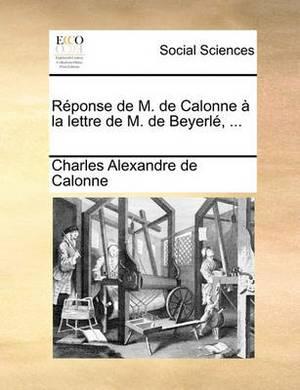 Rponse de M. de Calonne La Lettre de M. de Beyerl, ...