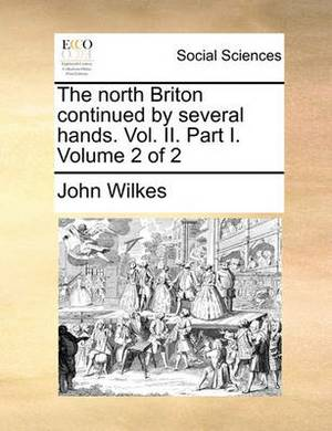 The North Briton Continued by Several Hands. Vol. II. Part I. Volume 2 of 2