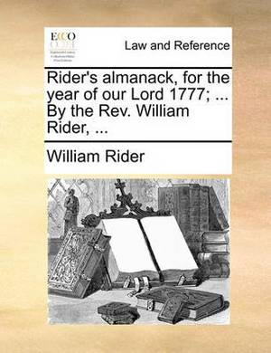 Rider's Almanack, for the Year of Our Lord 1777; ... by the Rev. William Rider,
