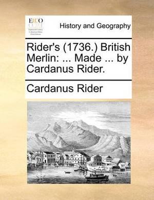 Rider's (1736. British Merlin: Made ... by Cardanus Rider.