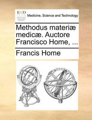 Methodus Materi] Medic]. Auctore Francisco Home, ...