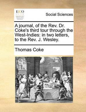 A Journal, of the REV. Dr. Coke's Third Tour Through the West-Indies: In Two Letters, to the REV. J. Wesley.