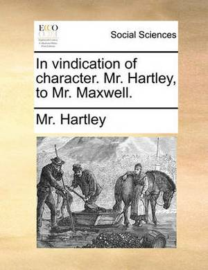 In Vindication of Character. Mr. Hartley, to Mr. Maxwell.