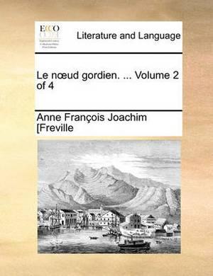 Le Nud Gordien. ... Volume 2 of 4