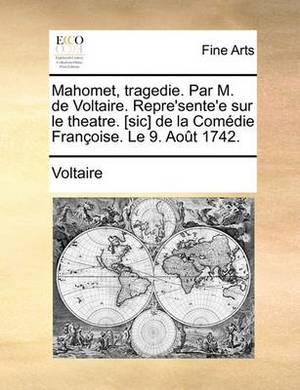 Mahomet, Tragedie. Par M. de Voltaire. Repre'sente'e Sur Le Theatre. [Sic] de La Comedie Francoise. Le 9. Aout 1742.