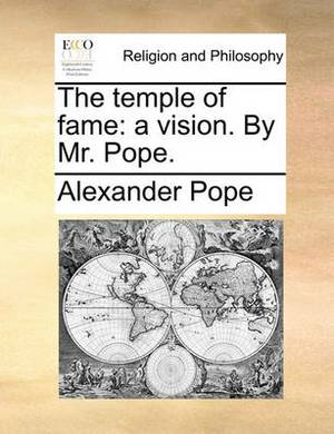 The Temple of Fame: A Vision. by Mr. Pope.
