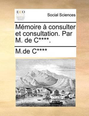 Mmoire Consulter Et Consultation. Par M. de C****.