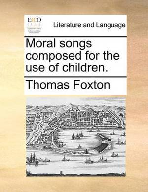 Moral Songs Composed for the Use of Children.