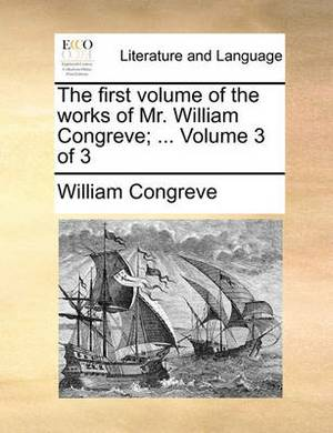 The First Volume of the Works of Mr. William Congreve; ... Volume 3 of 3