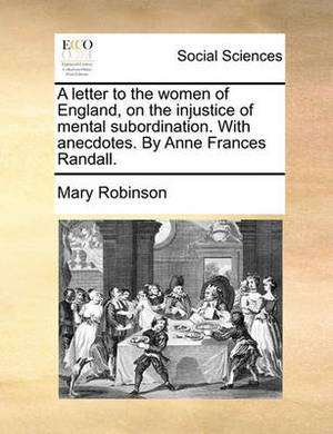 A Letter to the Women of England, on the Injustice of Mental Subordination. with Anecdotes. by Anne Frances Randall