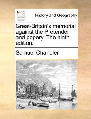 Great-Britain's Memorial Against the Pretender and Popery. the Ninth Edition.