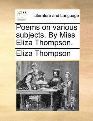 Poems on Various Subjects. by Miss Eliza Thompson.