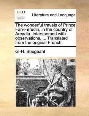 The Wonderful Travels of Prince Fan-Feredin, in the Country of Arcadia. Interspersed with Observations, ... Translated from the Original French.