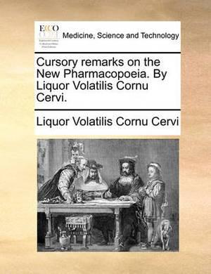 Cursory Remarks on the New Pharmacopoeia. by Liquor Volatilis Cornu Cervi.