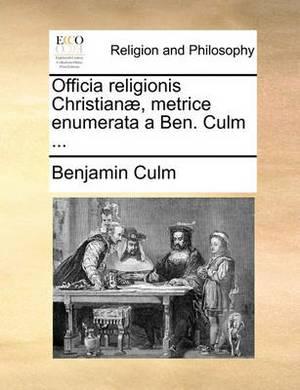 Officia Religionis Christian�, Metrice Enumerata a Ben. Culm ...