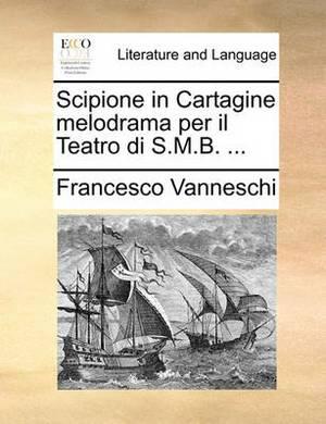 Scipione in Cartagine Melodrama Per Il Teatro Di S.M.B. ...