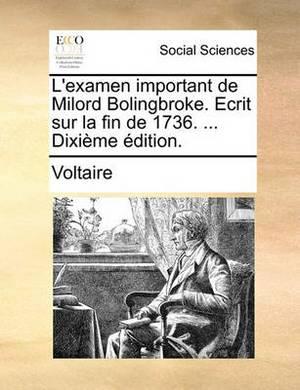 L'Examen Important de Milord Bolingbroke. Ecrit Sur La Fin de 1736. ... Dixieme Edition.