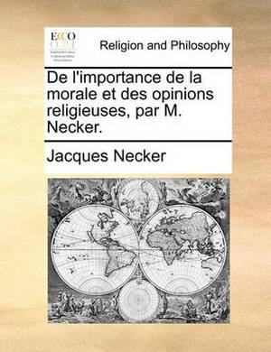 de L'Importance de La Morale Et Des Opinions Religieuses, Par M. Necker.