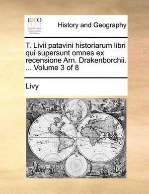 T. LIVII Patavini Historiarum Libri Qui Supersunt Omnes Ex Recensione Arn. Drakenborchii. ... Volume 3 of 8