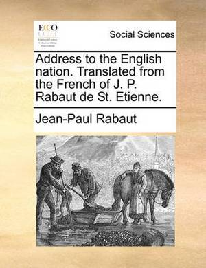 Address to the English Nation. Translated from the French of J. P. Rabaut de St. Etienne.