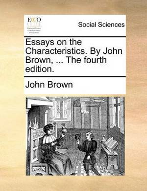 Essays on the Characteristics. by John Brown, ... the Fourth Edition.