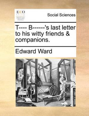 T---- B------'s Last Letter to His Witty Friends & Companions.