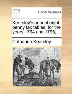 Kearsley's Annual Eight-Penny Tax Tables, for the Years 1794 and 1795, ...