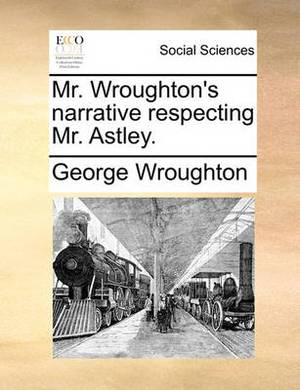 Mr. Wroughton's Narrative Respecting Mr. Astley.