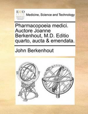 Pharmacopoeia Medici. Auctore Joanne Berkenhout, M.D. Editio Quarto, Aucta & Emendata.