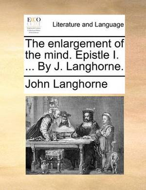 The Enlargement of the Mind. Epistle I. ... by J. Langhorne.