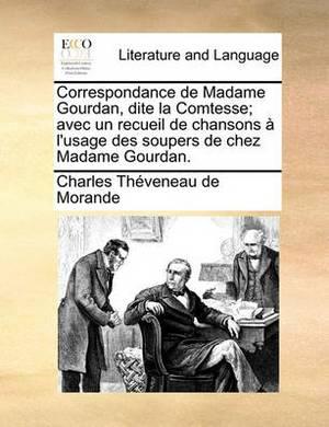 Correspondance de Madame Gourdan, Dite La Comtesse; Avec Un Recueil de Chansons A L'Usage Des Soupers de Chez Madame Gourdan.