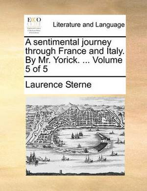 A Sentimental Journey Through France and Italy. by Mr. Yorick. ... Volume 5 of 5