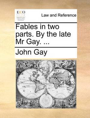Fables. in Two Parts. by the Late MR Gay